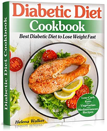 Diabetic Diet Cookbook: Best Diabetic Diet to Lose Weight Fast. Diabetic Low-Carb, Keto, Vegetarian and Mediterranean Recipes.