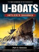 U-Boats - Hitler's Sharks - Chapter 1 - Genesis