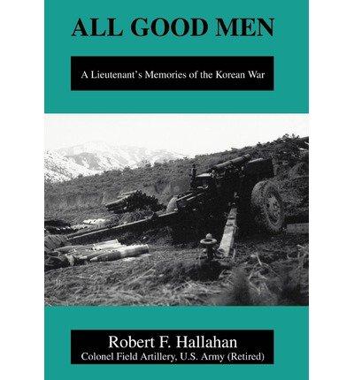 Download ALL GOOD MEN: A Lieutenant's Memories of the Korean War pdf