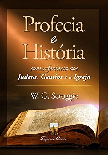 Profecia e História com referência aos Judeus, Gentios e a Igreja (Tempo do Fim Livro 6)