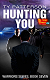 Hunting You (Warriors Series of Crime Action Thrillers Book 7)