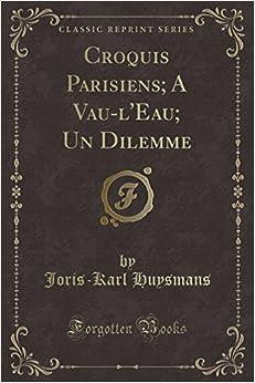 Croquis Parisiens: A Vau-l 39:Eau: Un Dilemme (Classic Reprint)