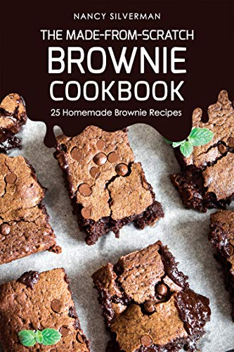 The Made-from-Scratch Brownie Cookbook: 25 Homemade Brownie Recipes
