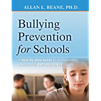 Bullying Prevention for Schools: A Step-by-Step Guide to Implementing a Successful Anti-Bullying Program (English Edition)