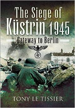 The Siege of Kustrin 1945: Gateway to Berlin