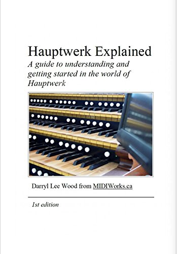 Hauptwerk Explained: A guide to understanding and getting started in the world of Hauptwerk