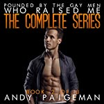 Pounded by the Gay Men Who Raised Me: The Complete Series | Andy Paigeman