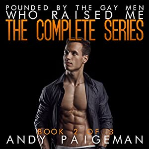 Pounded by the Gay Men Who Raised Me: The Complete Series Audiobook