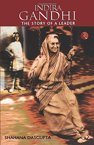Indira Gandhi: The Story of a Leader