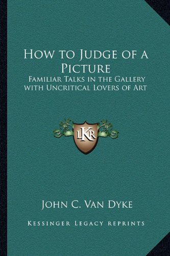 How to Judge of a Picture: Familiar Talks in the Gallery with Uncritical Lovers of Art PDF