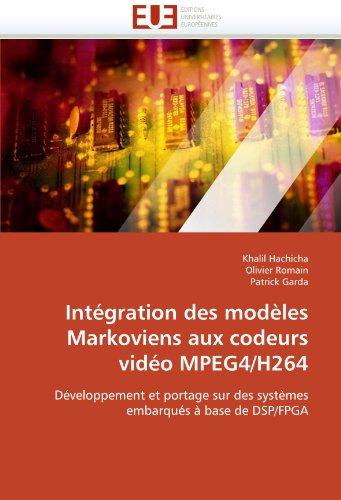Intégration des modèles Markoviens aux codeurs vidéo MPEG4/H264: Développement et portage sur des systèmes embarqués à base de DSP/FPGA (Omn.Univ.Europ.) (French Edition) ()