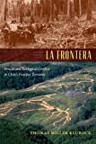 La Frontera : Forests and Ecological Conflict in Chile's Frontier Territory, Klubock, Thomas Miller, 0822355981