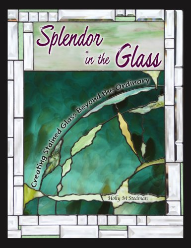Splendor in the Glass: Creating Stained Glass Beyond the ()