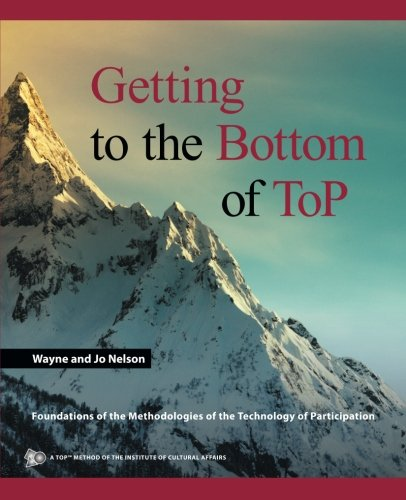Getting to the Bottom of ToP: Foundations of the Methodologies of the Technology of Participation (The Top Getting To)