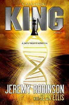 Callsign: King (Jack Sigler / Chess Team - Chesspocalypse Novellas Book 1) by [Robinson, Jeremy, Ellis, Sean]