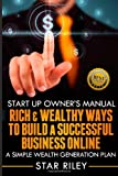 Start-Up Owners Manual: Rich and Wealthy Ways to Build a Successful Business, Star Riley, 149359351X