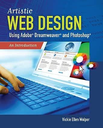 Amazon Com Artistic Web Design Using Adobe Dreamweaver And Photoshop An Introduction Ebook Wolper Vickie Ellen Kindle Store