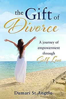 The Gift of Divorce: A Journey of Empowerment Through Self-Love by [St. Angelo, Dumari]