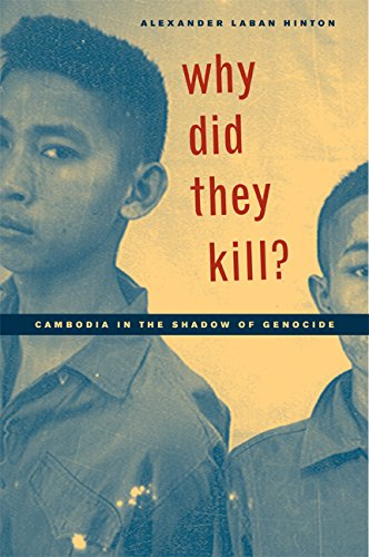 Why Did They Kill?: Cambodia in the Shadow of Genocide (California Series in Public Anthropology)