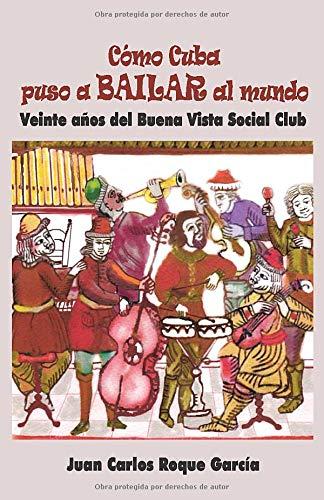 Cómo Cuba puso a bailar al mundo: Veinte años del Buena Vista Social Club: Amazon.es: Roque García, Sr. Juan Carlos: Libros