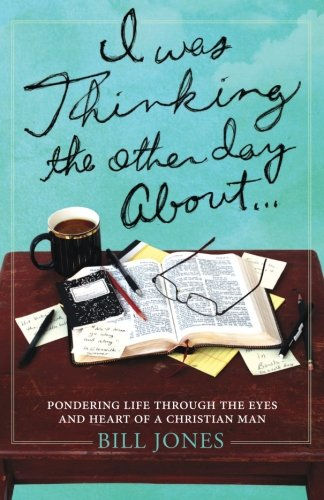 I Was Thinking the Other Day About...: Pondering Life Through the Eyes and Heart of a Christian Man PDF