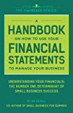 A Handbook On How To Use Your Financial Statements To Manage Your Business: Understanding Your Financials: The Number One Determinant Of Small Business Success (CoolREADS)