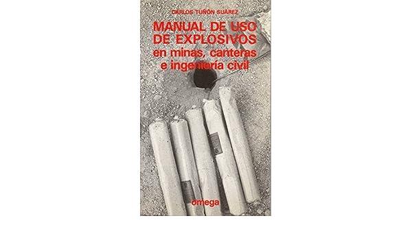 Manual de USO de Explosivos En Minas, Canteras E I (Spanish Edition): Carlos Tunon Suarez: 9788428208550: Amazon.com: Books
