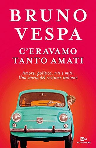 C'eravamo tanto amati. Amore, politica, riti e miti. Una storia del costume italiano.