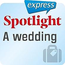 Spotlight express - Reisen: Wortschatz-Training Englisch - Eine Hochzeit Hörbuch von  div. Gesprochen von:  div.
