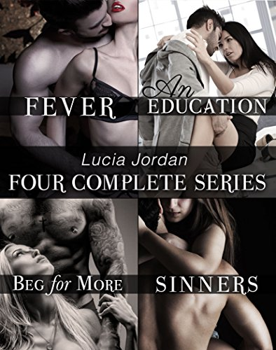 Lucia Jordan's Four Series Collection: Fever, An Education, Beg For More, Sinners ()