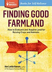 Finding Good Farmland: How to Evaluate and Acquire Land for Raising Crops and Animals (Storey Basics)