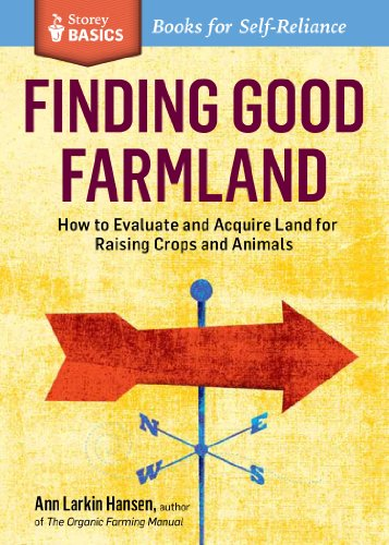 Finding Good Farmland: How to Evaluate and Acquire Land for Raising Crops and Animals. A Storey BASICS® Title by [Hansen, Ann Larkin]