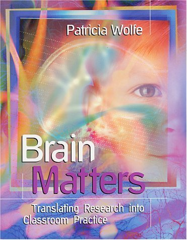Brain Matters by Patricia Wolfe. (Association for Supervision & Curriculum Developme,2001) [Paperback]