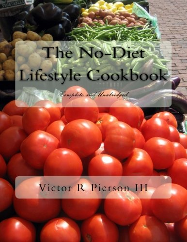 The No-Diet Lifestyle Cookbook: Complete and Unabridged by Victor R Pierson III