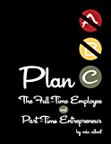 Plan C: The Full-Time Employee and Part-Time Entrepreneur