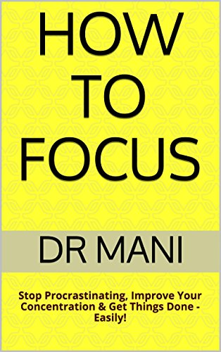 how to focus stop procrastinating improve your concentration get things done easily