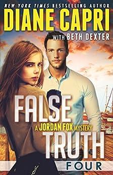 False Truth 4: A Jordan Fox Mystery Serial (False Truth:A Jordan Fox Mystery) by [Capri, Diane, Dexter, Beth]