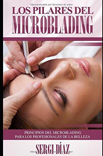 Los Pilares del Microblading: Principios del microblading para los profesionales de la belleza (Spanish Edition) [Sergi Diaz] (Tapa Blanda)