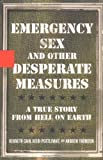 Emergency Sex and Other Desperate Measures, Kenneth Cain and Heidi Postlewait, 1401352014