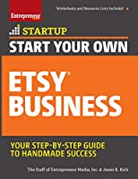 Start Your Own Etsy Business: Handmade Goods, Crafts, Jewelry, and More Front Cover