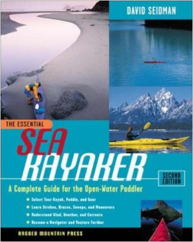 (The Essential Sea Kayaker: A Complete Guide for the Open Water Paddler, Second Edition: A Complete Guide for the Open-water Paddler (The Essential Series))