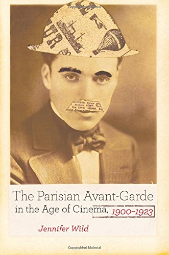 The Parisian Avant-Garde in the Age of Cinema, 1900-1923