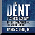 The Dent Business Academy: Business Strategies for the Winter Season Lecture by Harry S. Dent Narrated by Harry S. Dent