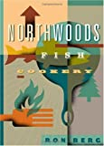 Northwoods Fish Cookery, Ron Berg, 0816635838