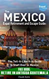 Your Mexico Expat Retirement and Escape Guide to Start Over in Mexico