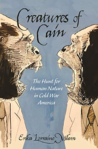 Creatures of Cain: The Hunt for Human Nature in Cold War America