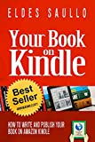 Your Book On Kindle: How to write and publish your book on Amazon and on Kindle (Books that Sell)