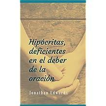 Hipócritas, Deficientes en el Deber de la Oración (Spanish Edition)