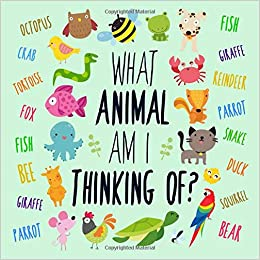 What Animal Am I Thinking Of?: A Fun Clue Based Game for 2-5