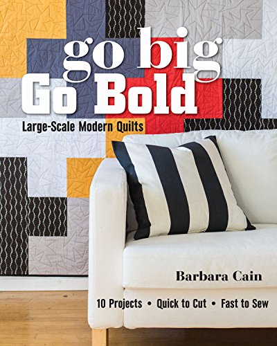 Go Big, Go Bold - Large-Scale Modern Quilts: 10 Projects - Quick to Cut - Fast to ()